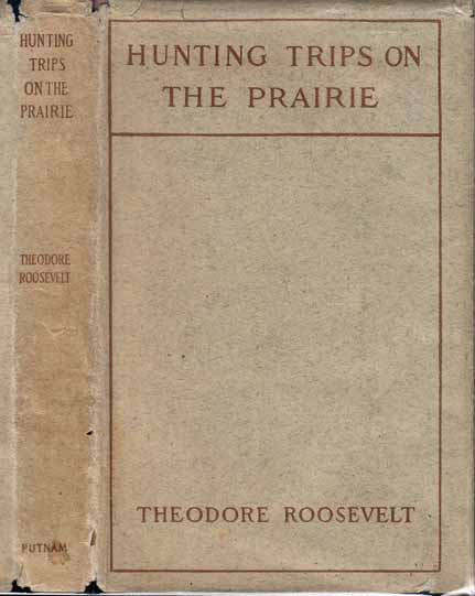 Hunting Trips on the Prairie and in the Mountains. Theodore ROOSEVELT