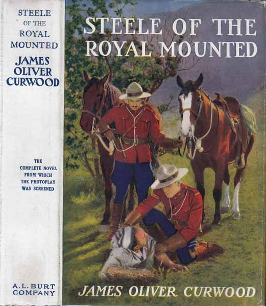 Steele of the Royal Mounted. James Oliver CURWOOD