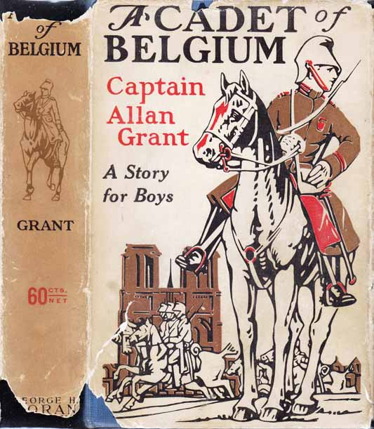 A Cadet of Belgium, An American Boy in the Great War. Captain Allan GRANT