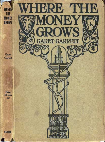 Where the Money Grows [BUSINESS LITERATURE]. Garet GARRETT