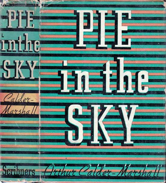 Pie In The Sky. Arthur CALDER-MARSHALL