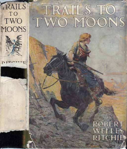 Trails to Two Moons. Robert Welles RITCHIE.