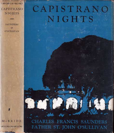 Capistrano Nights, Tales of a California Mission Town. Charles Francis SAUNDERS, Father St John...