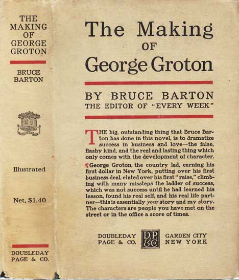 The Making of George Groton [BUSINESS FICTION]. Bruce BARTON.