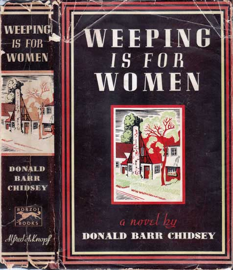 Weeping is for Women. Donald Barr CHIDSEY.