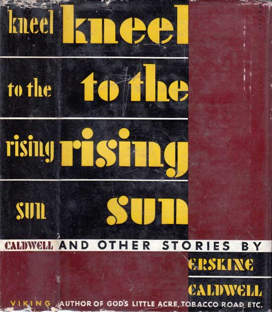 Kneel to the Rising Sun. Erskine CALDWELL.