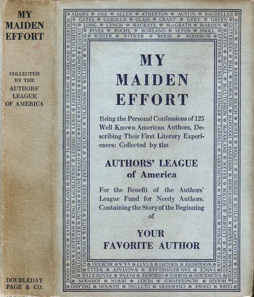My Maiden Effort, Being the Personal Confessions of Well-known American Authors as to Their Literary Beginnings. Gelett BURGESS, Sinclair LEWIS, Anna Katherine GREEN, George Allan ENGLAND.