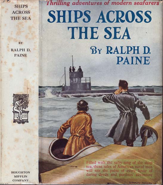 Ships Across the Sea, Stories of the American Navy in the Great War [NAUTICAL FICTION]. Ralph D. PAINE.