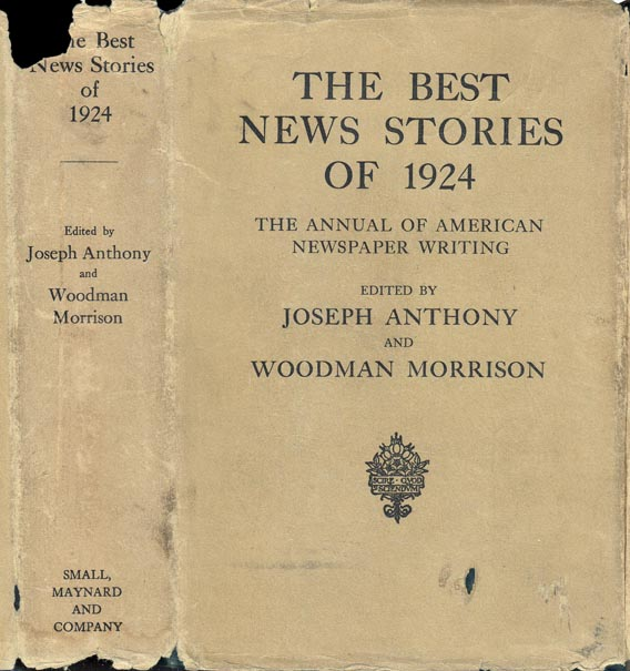 The Best News Stories of 1924, The Annual of American Newspaper Writing. Joseph ANTHONY, Woodman MORRISON.