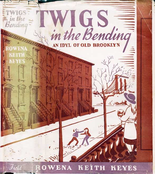 Twigs in the Bending, An Idyll of Old Brooklyn [BROOKLYN, NEW YORK NOVEL]. Rowena Keith KEYES.