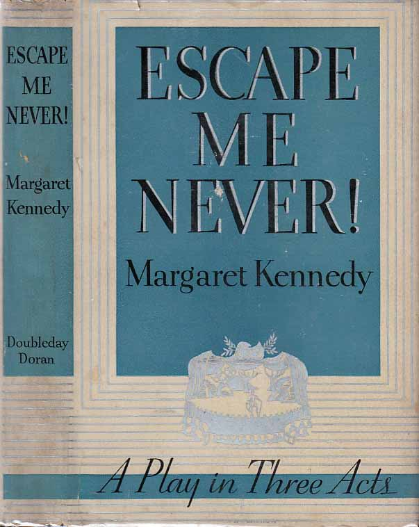Escape Me Never! A Play in Three Acts. Margaret KENNEDY