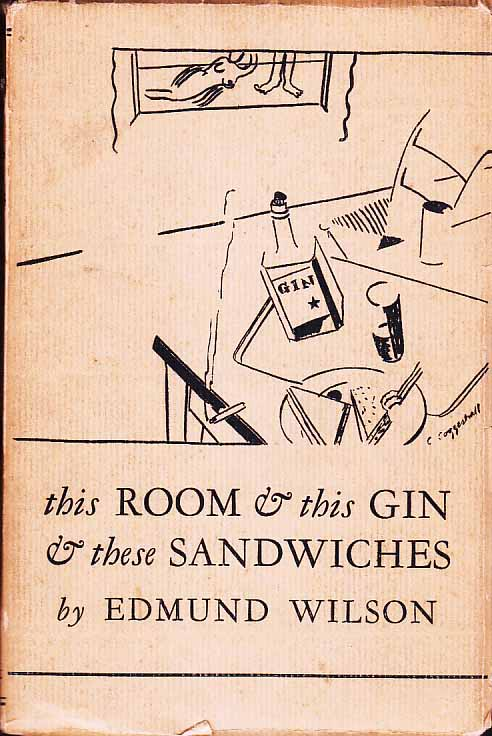 This Room and This Gin and These Sandwiches. Edmund WILSON