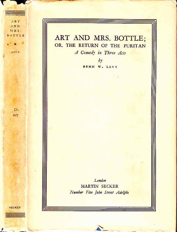 Art and Mrs. Bottle; or, the Return of the Puritan, A Comedy in Three Acts. Benn W. LEVY