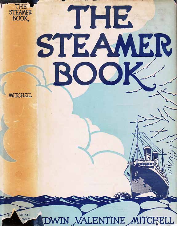 The Steamer Book, A Miscellany For Voyagers on All Seas. Edwin Valentine MITCHELL.