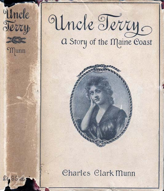 Uncle Terry, A Story of the Maine Coast. Charles Clark MUNN