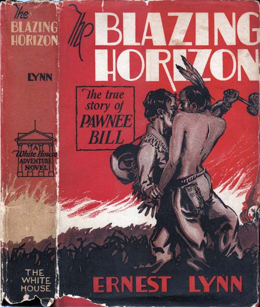 The Blazing Horizon, The True Story of Pawnee Bill and the Oklahoma Boomers. Ernest LYNN.