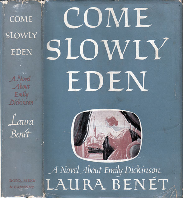 Come Slowly, Eden, A Novel about Emily Dickinson. Laura BENET.