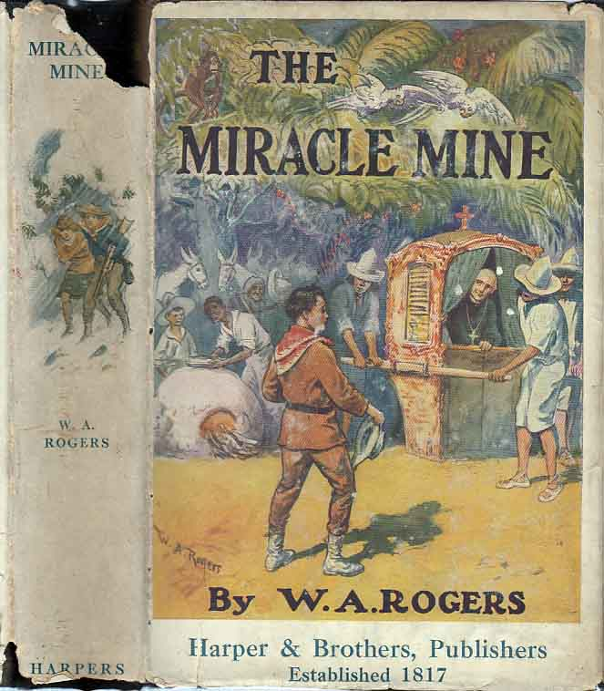 The Miracle Mine, Containing Several of the Characters in Danny's Partner. W. A. ROGERS
