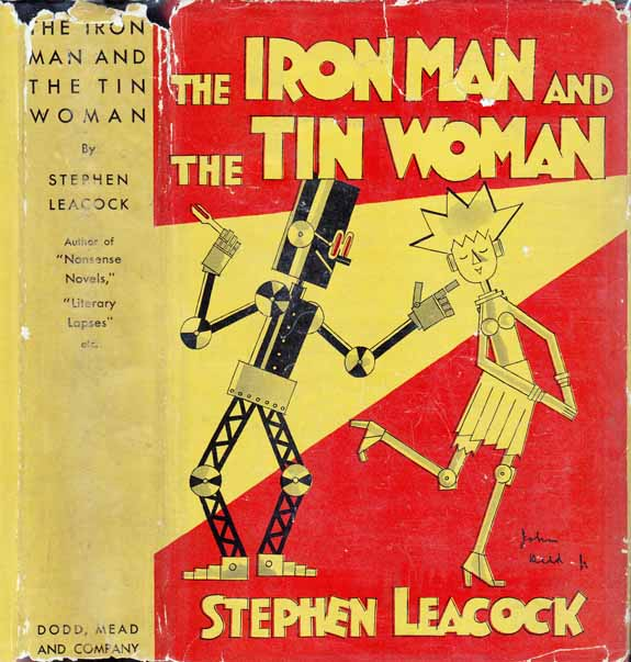 The Iron Man & [and] The Tin Woman, With Other Such Futurities. Stephen LEACOCK