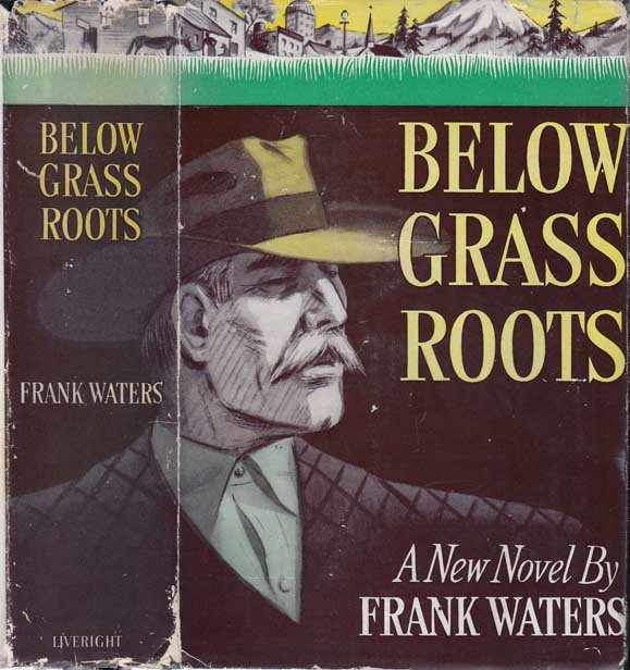 Below Grass Roots. Frank WATERS.