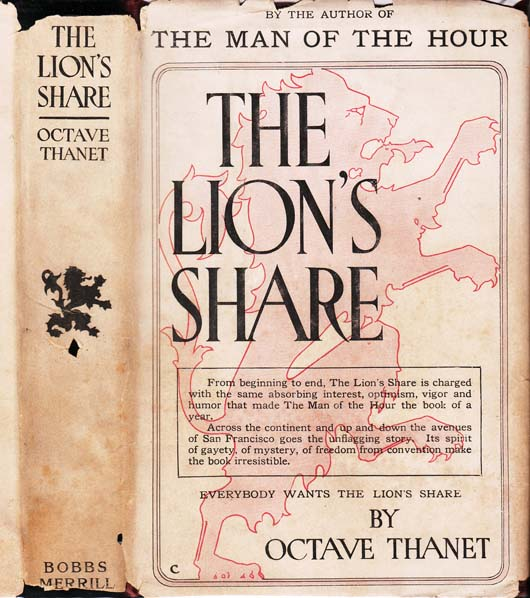 The Lion's Share. Octave THANET, pseud. of Alice FRENCH