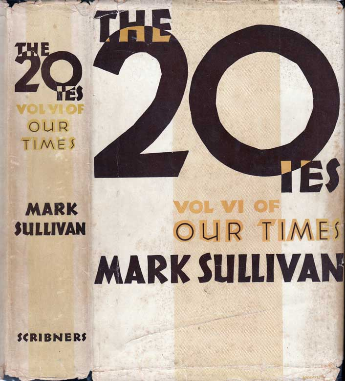 Our Times, The United States 1900 - 1925 (volume VI) The Twenties. Mark SULLIVAN