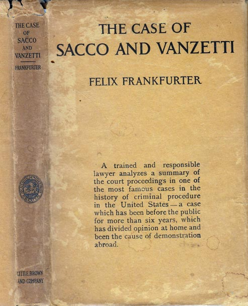 The Case of Sacco and Vanzetti, A Critical Analysis for Lawyers and Laymen. Felix FRANKFURTER