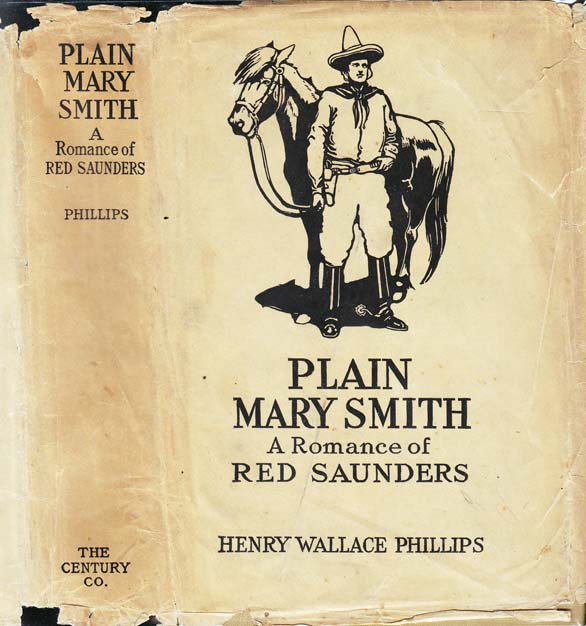 Plain Mary Smith, A Romance of Red Saunders. Henry Wallace PHILLIPS