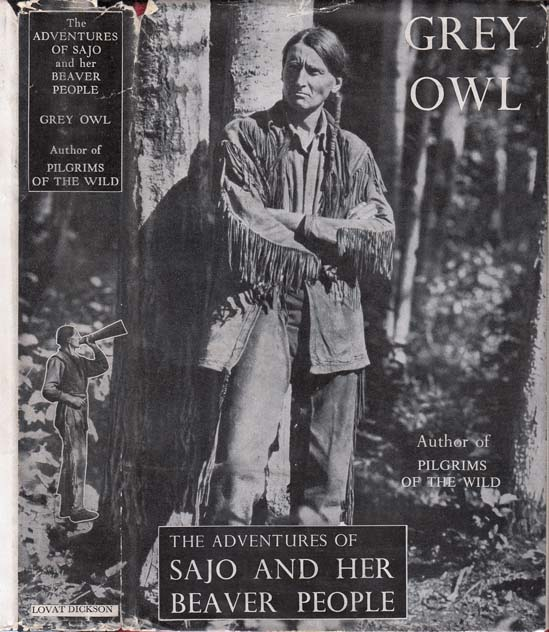 The Adventures of Sajo and Her Beaver People. Grey OWL, Wa-Sha-Quon-Asin.