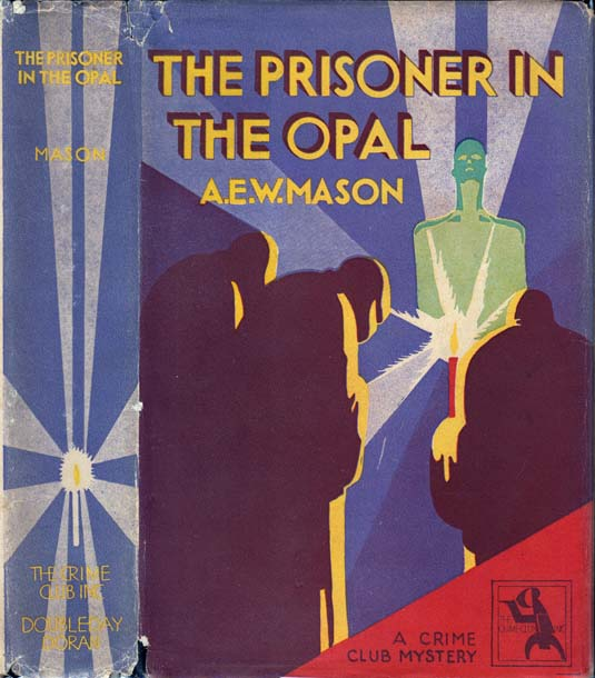 The Prisoner in the Opal. A. E. W. MASON