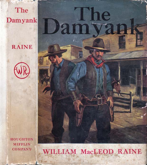 The Damyank. William MacLeod RAINE.