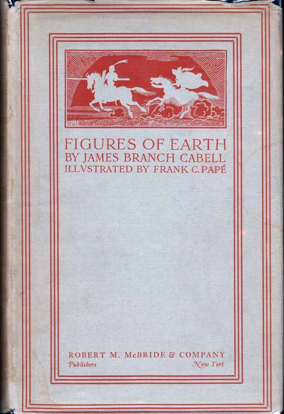 Figures of Earth: A Comedy of Appearances. James Branch CABELL