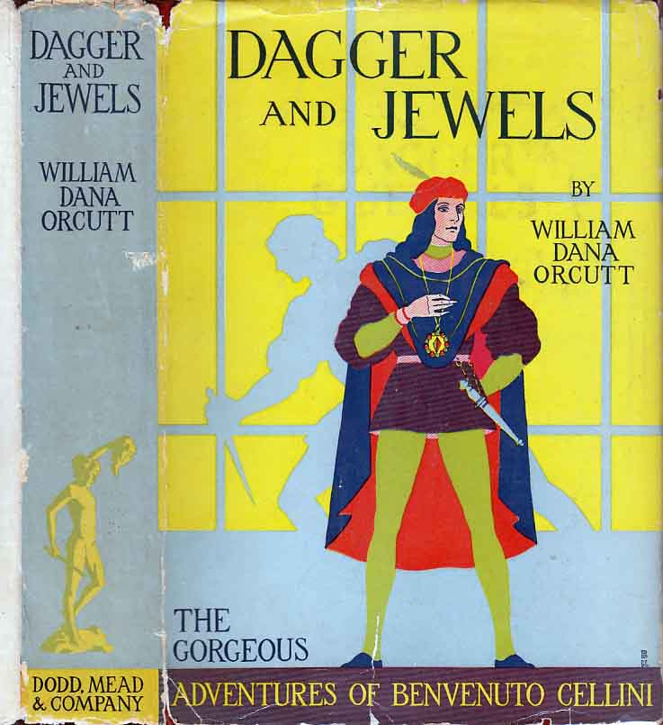 Dagger and Jewels. The Gorgeous Adventures of Benvenuto Cellini. William Dana ORCUTT