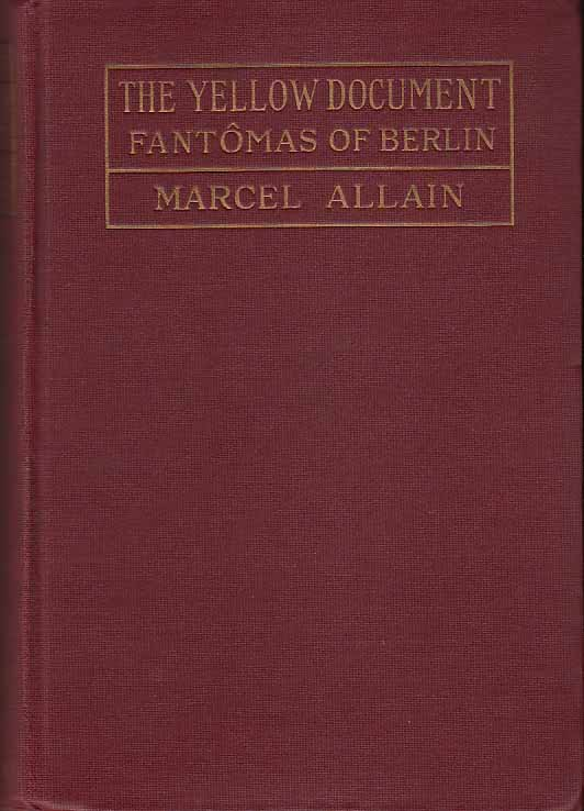 "The Yellow Document, or ""Fantomas of Berlin"" Marcel ALLAIN."