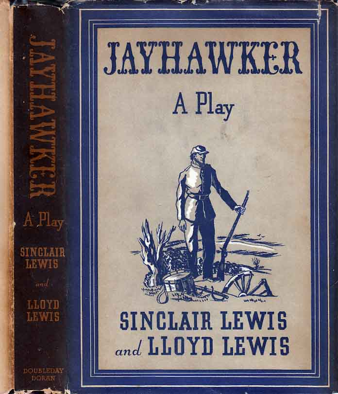Jayhawker: A Play in Three Acts. Sinclair LEWIS, Lloyd LEWIS