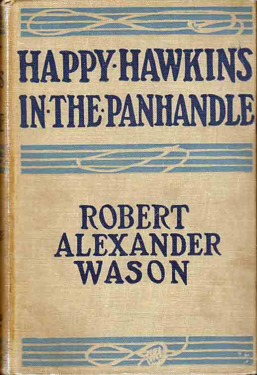 Happy Hawkins in the Panhandle [Signed and Inscribed]. Robert Alexander WASON.