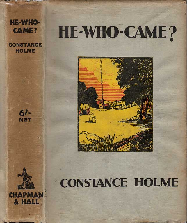 He-Who-Came? Constance HOLME.