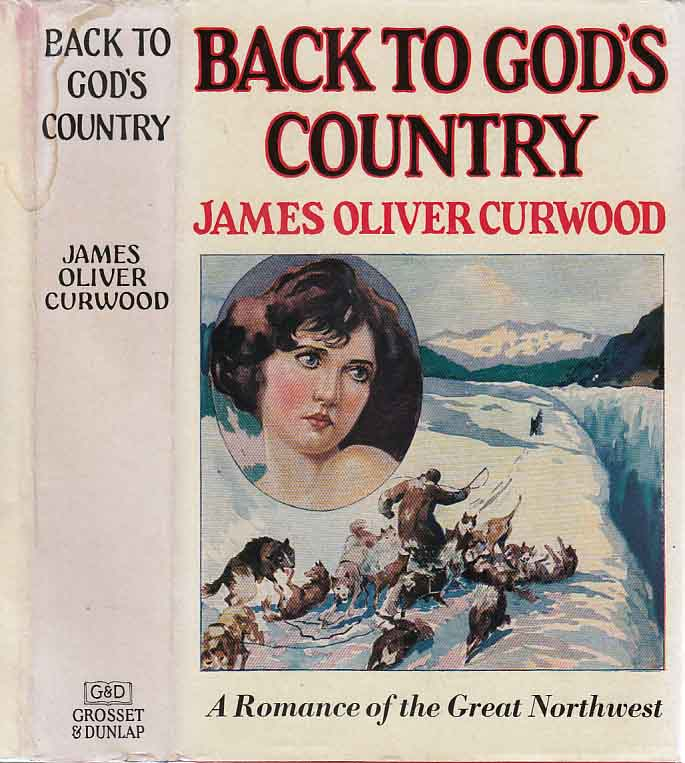 Back to God's Country and Other Stories. James Oliver CURWOOD.