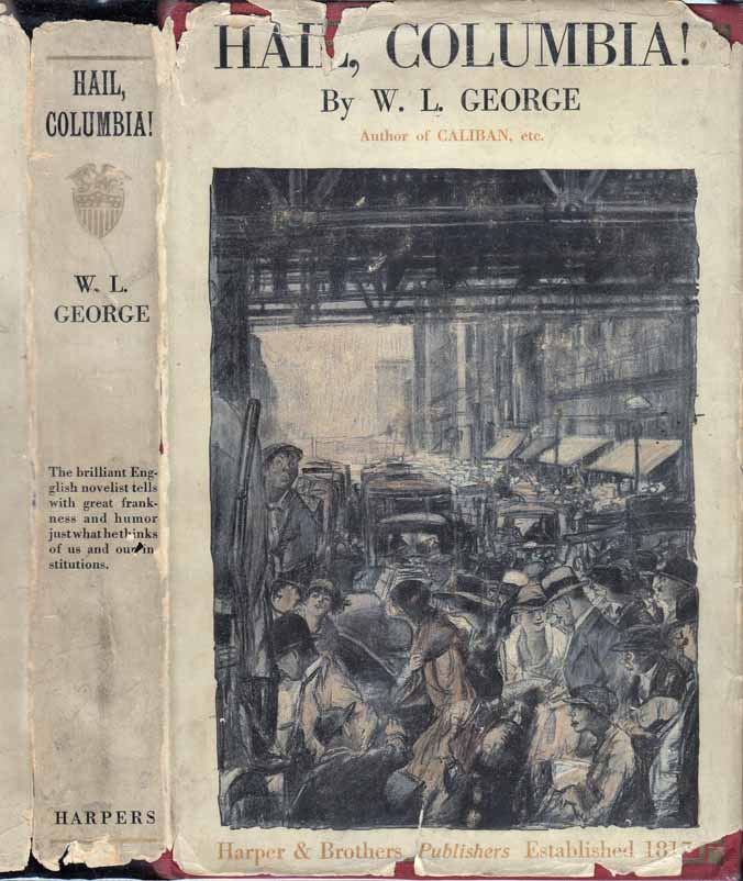 Hail Columbia! Random Impressions of a Conservative English Radical. W. L. GEORGE