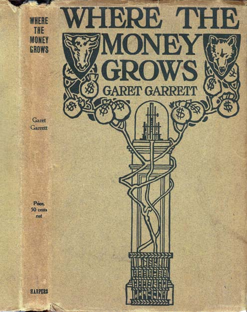 Where the Money Grows [BUSINESS LITERATURE]. Garet GARRETT.