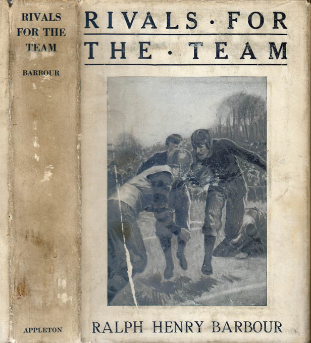 Rivals for the Team, A Story of School Life and Football. Ralph Henry BARBOUR.