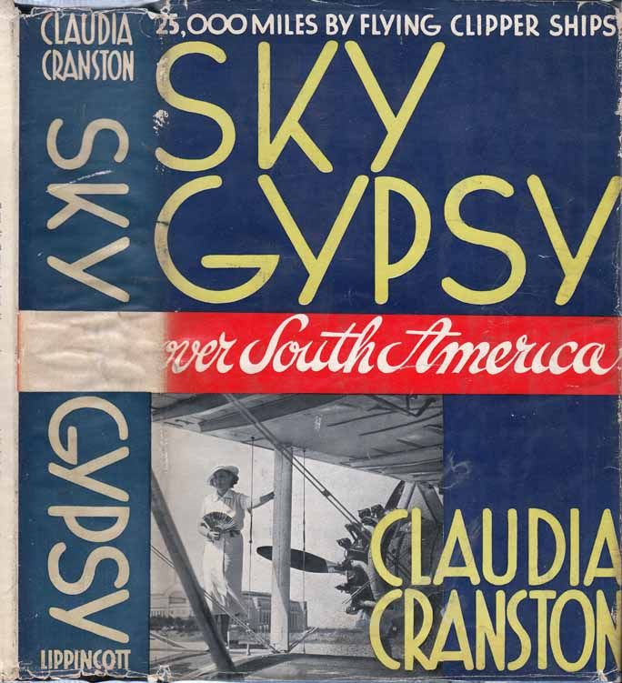 Sky Gypsy - 25,00 Miles By Flying Clipper Ships Over South America, Central America, Mexico and the Caribbean. Claudia CRANSTON.