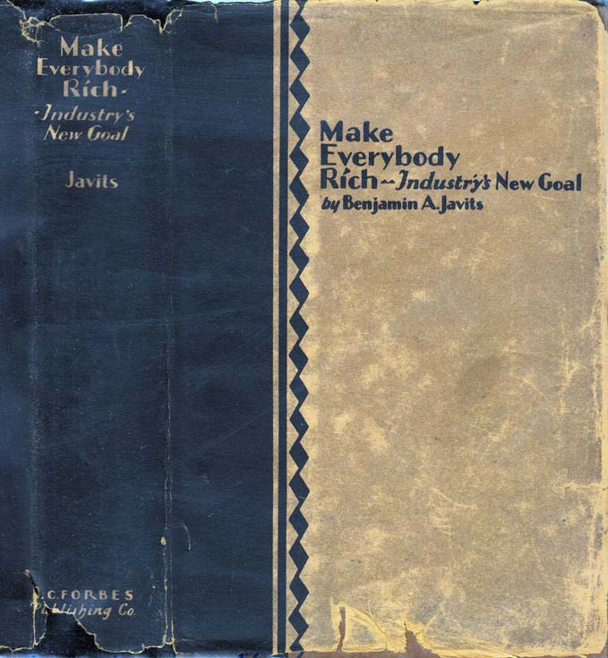 Make Everybody Rich - Industry's New Goal [Signed and Inscribed]. Benjamin A. JAVITS, Charles W....
