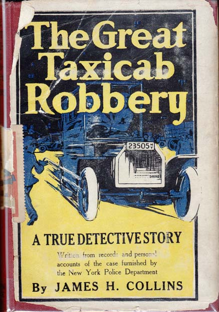 The Great Taxicab Robbery: A True Detective Story. James H. COLLINS.