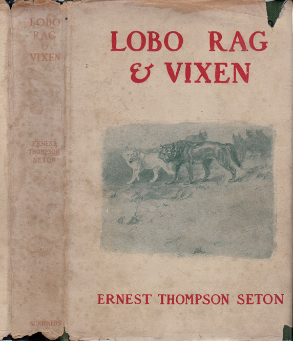Lobo, Rag, and Vixen. Ernest Thompson SETON.