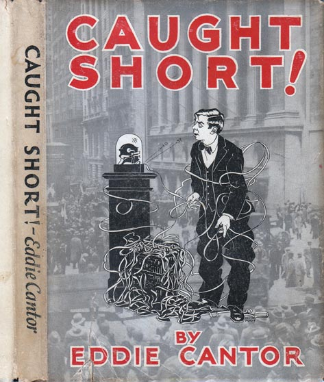 Caught Short! (WALL-STREET FICTION). Eddie CANTOR.