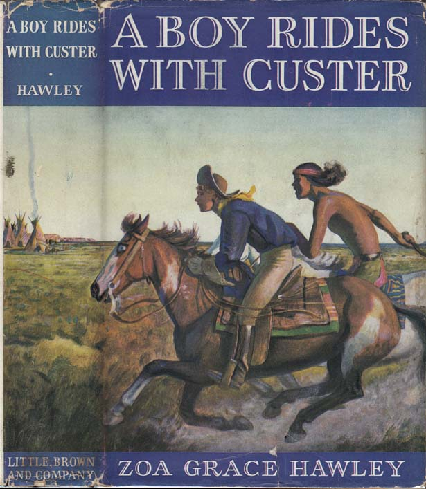 A Boy Rides With Custer [SIGNED AND INSCRIBED]. Zoa Grace HAWLEY
