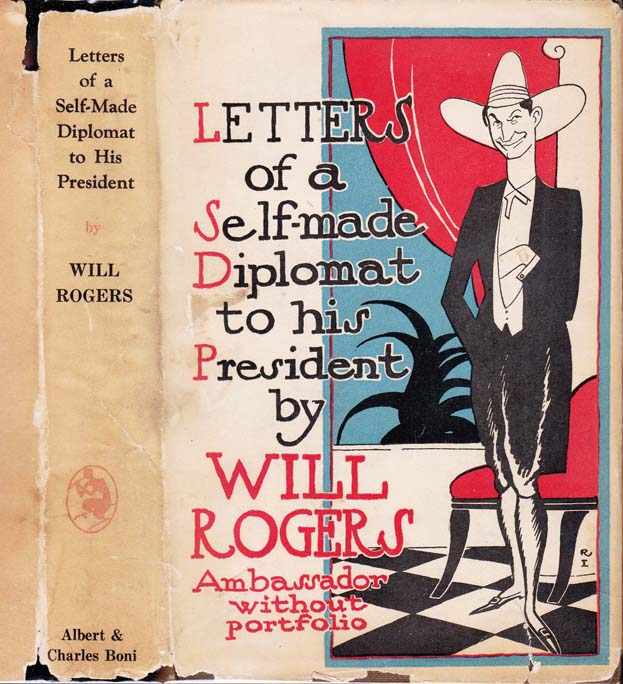 Letters Of A Self Made Diplomat To His President. Will ROGERS