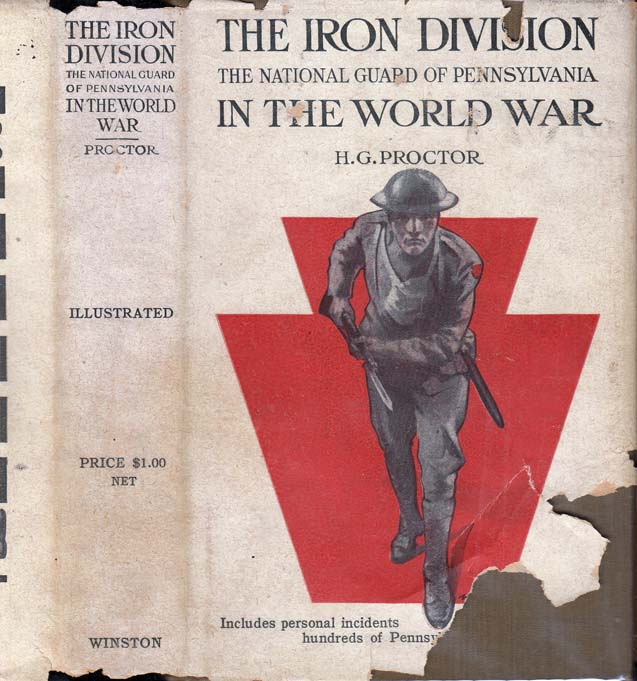 The Iron Division National Guard of Pennsylvania in the World War. H. G. PROCTOR, Harry George.