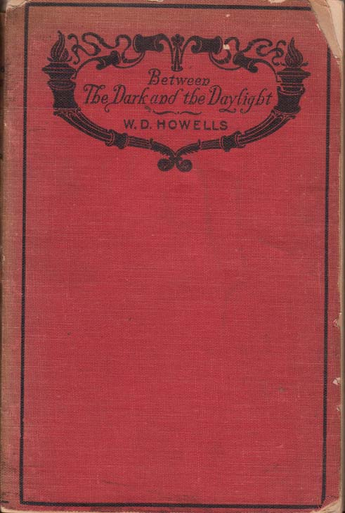 Between the Dark and the Daylight. W. D. HOWELLS, William Dean.